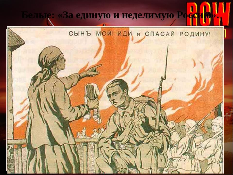 Белые: «За единую и неделимую Россию».
