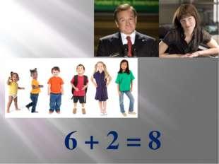6 + 2 = 8