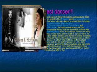 The strongest dancer!!! Robert James Hoffman III made his acting debut in 200
