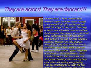They are actors! They are dancers!!! On some level, I have to admit that Bria