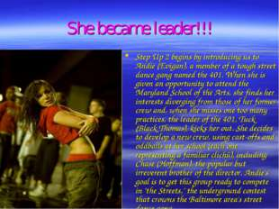 She became leader!!! Step Up 2 begins by introducing us to Andie (Evigan), a