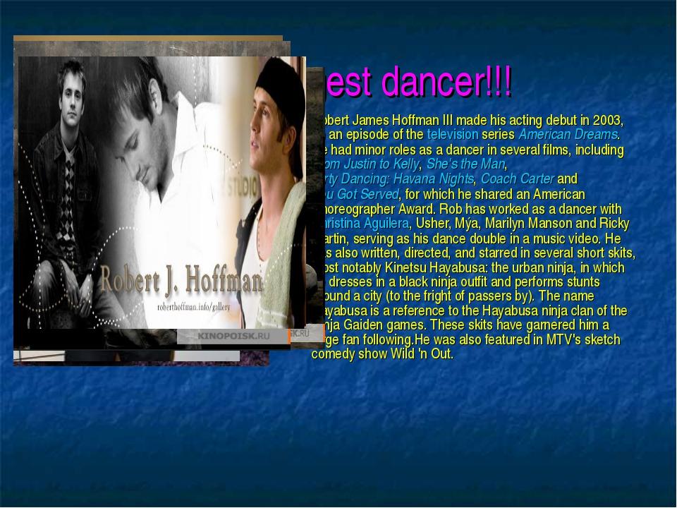 The strongest dancer!!! Robert James Hoffman III made his acting debut in 200...