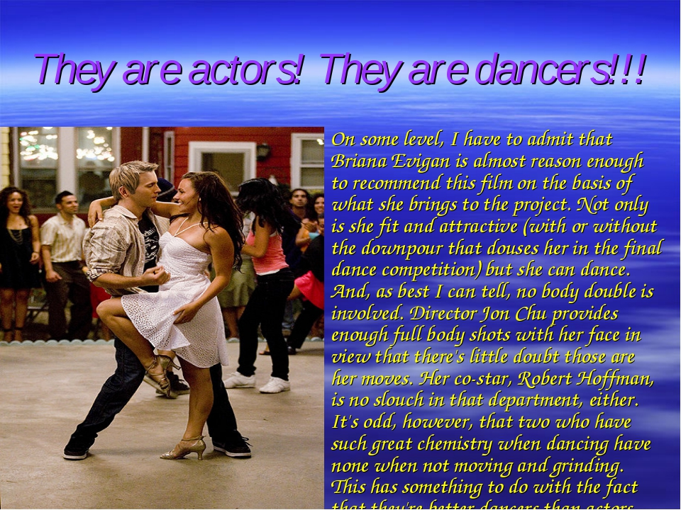 They are actors! They are dancers!!! On some level, I have to admit that Bria...
