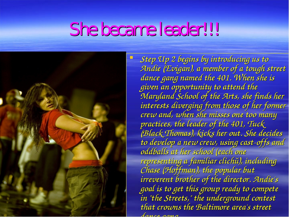 She became leader!!! Step Up 2 begins by introducing us to Andie (Evigan), a...