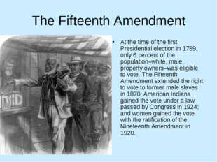 The Fifteenth Amendment At the time of the first Presidential election in 178