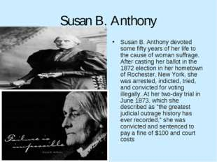 Susan B. Anthony Susan B. Anthony devoted some fifty years of her life to the