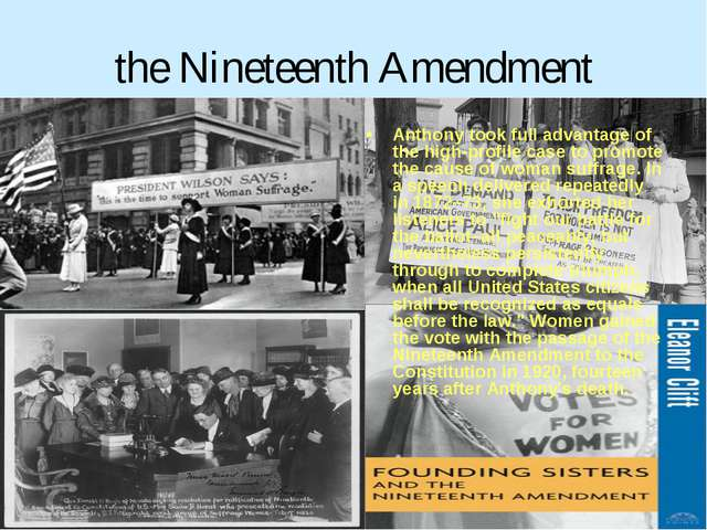 the Nineteenth Amendment Anthony took full advantage of the high-profile case...