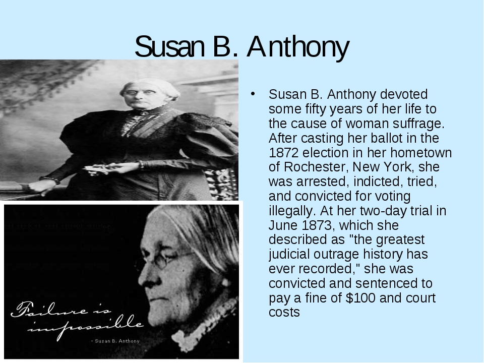 Susan B. Anthony Susan B. Anthony devoted some fifty years of her life to the...