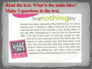 Read the text. What is the main idea? Make 3 questions to the text.