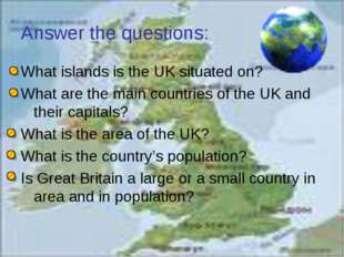 Answer the questions: What islands is the UK situated on? What are the main c