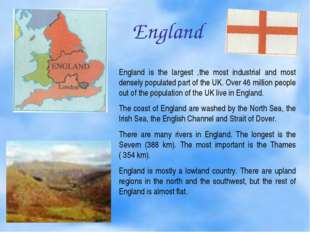 England England is the largest ,the most industrial and most densely populat
