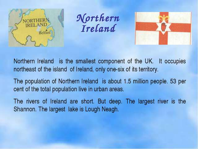 Northern Ireland Northern Ireland is the smallest component of the UK. It occ...