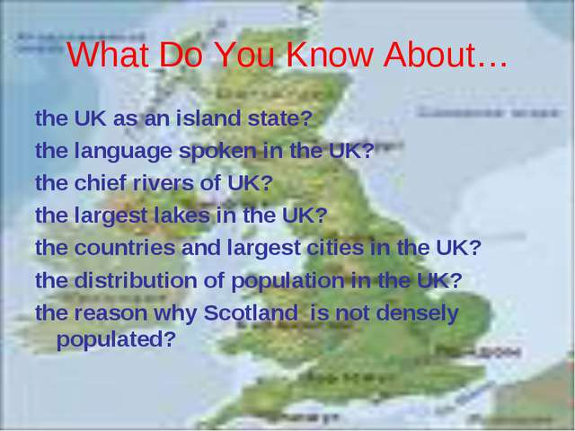 What Do You Know About… the UK as an island state? the language spoken in the...
