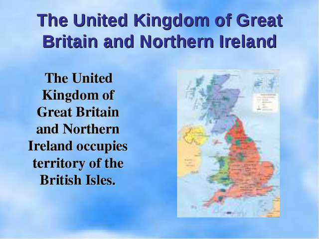 The United Kingdom of Great Britain and Northern Ireland occupies territory...