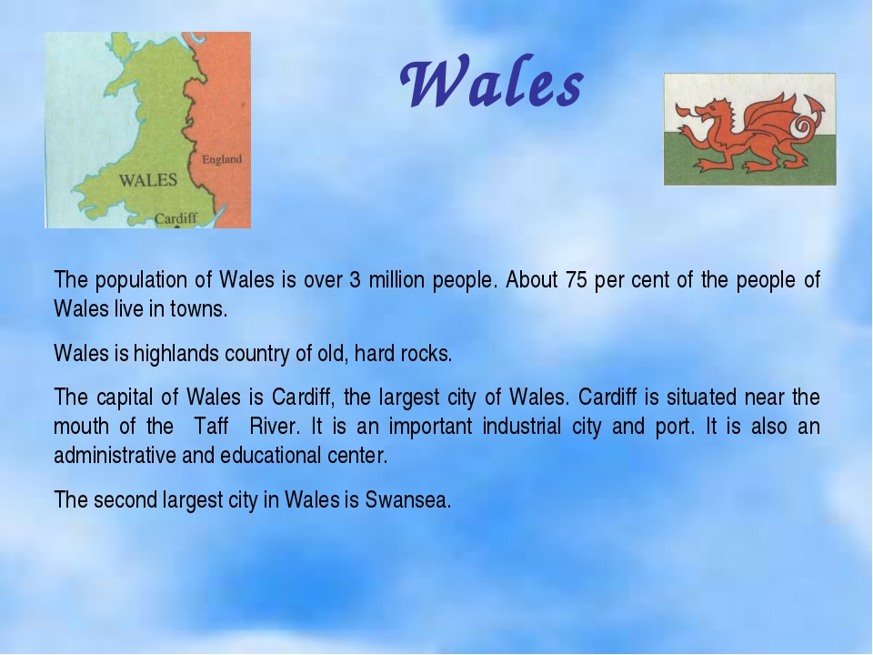 Wales The population of Wales is over 3 million people. About 75 per cent of...
