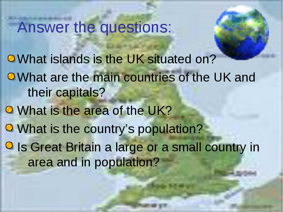Answer the questions: What islands is the UK situated on? What are the main c...