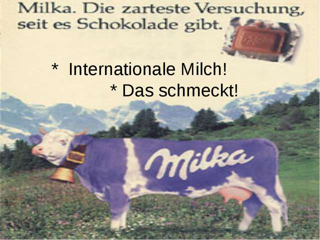 * Internationale Milch! * Das schmeckt!