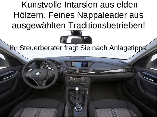 Kunstvolle Intarsien aus elden Hölzern. Feines Nappaleader aus ausgewählten...