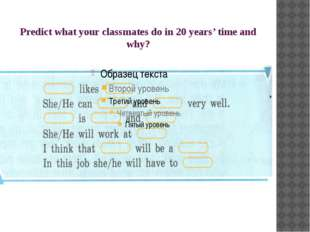 Predict what your classmates do in 20 years' time and why?