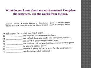 What do you know about our environment? Complete the sentences. Use the words