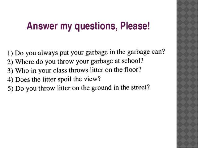 Answer my questions, Please!