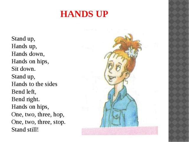 HANDS UP Stand up, Hands up, Hands down, Hands on hips, Sit down. Stand up, H...