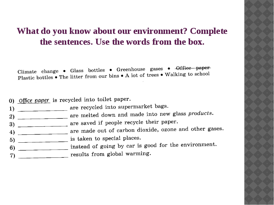 What do you know about our environment? Complete the sentences. Use the words...