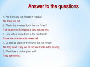 Answer to the questions 1. Are there any rain forests in Russia? No, there ar