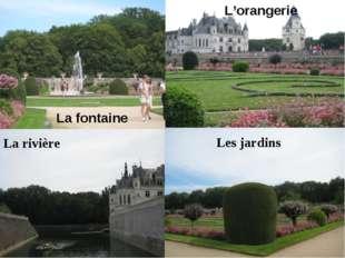 La rivière Les jardins L'orangerie La fontaine