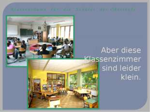 Klassenräume für die Schüler der Oberstufe Aber diese Klassenzimmer sind leid