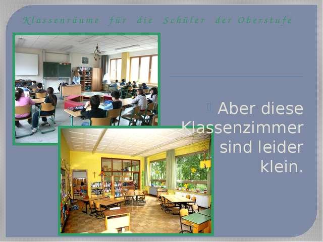Klassenräume für die Schüler der Oberstufe Aber diese Klassenzimmer sind leid...