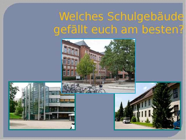Welches Schulgebäude gefällt euch am besten?