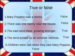 True or false 1.Mary Poppins was a doctor. 2.There was one nanny near the ho