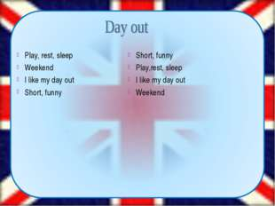 Play, rest, sleep Weekend I like my day out Short, funny Short, funny Play,r