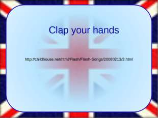 http://childhouse.net/html/Flash/Flash-Songs/20080213/3.html Clap your hands