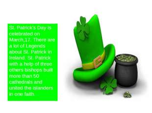 St. Patrick's Day is celebrated on March,17. There are a lot of Legends abou
