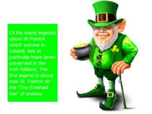 Of the many legends about St.Patrick, which survive in Ireland, two in parti
