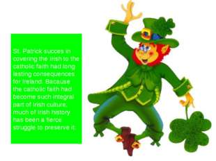 St. Patrick succes in covering the Irish to the catholic faith had long last