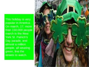 This holiday is very popular in America. On march, 17, more than 150,000 peo