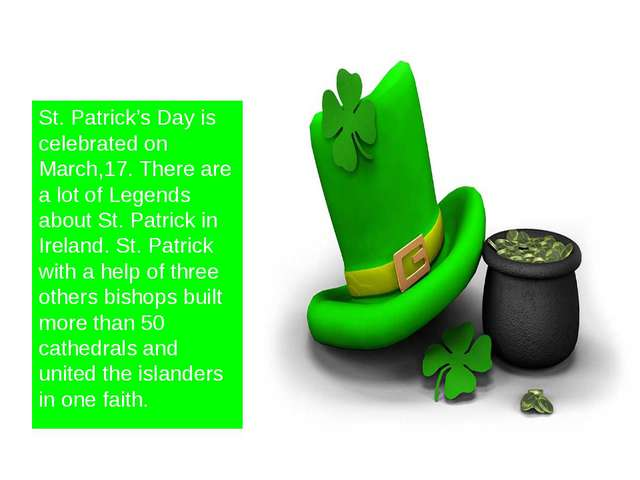 St. Patrick's Day is celebrated on March,17. There are a lot of Legends abou...