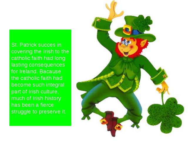 St. Patrick succes in covering the Irish to the catholic faith had long last...
