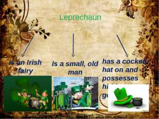 Leprechaun is an Irish fairy is a small, old man has a cocked hat on and poss