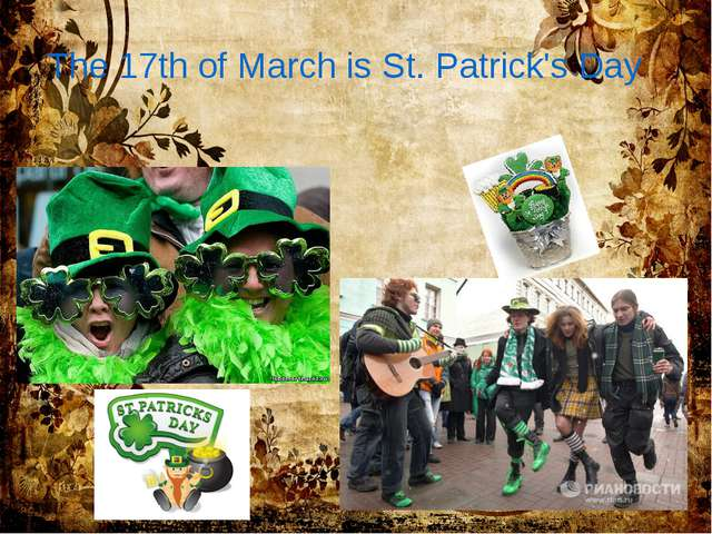 The 17th of March is St. Patrick's Day