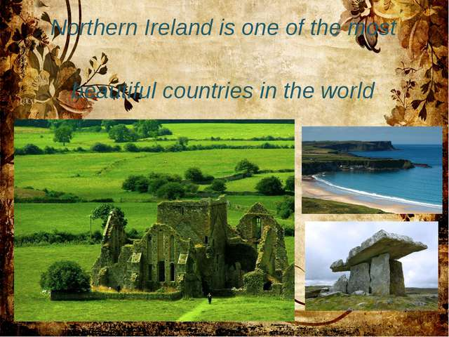 Northern Ireland is one of the most beautiful countries in the world