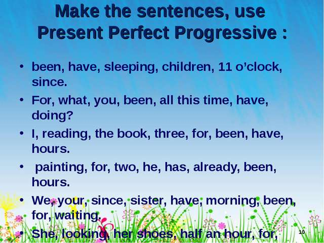 Make the sentences, use Present Perfect Progressive : been, have, sleeping, c...