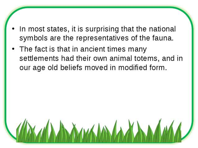 In most states, it is surprising that the national symbols are the representa...