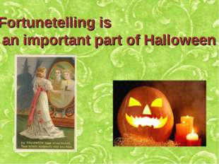 Fortunetelling is an important part of Halloween.