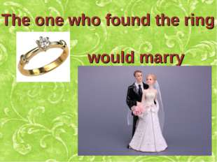 The one who found the ring would marry soon.