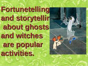 Fortunetelling and storytelling about ghosts and witches are popular activiti