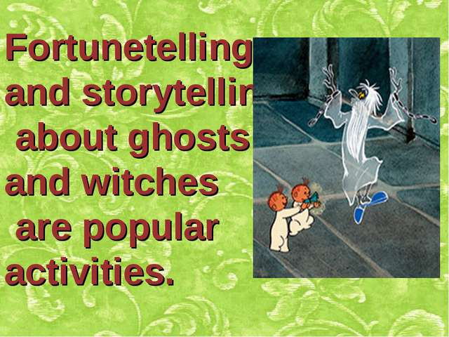 Fortunetelling and storytelling about ghosts and witches are popular activiti...